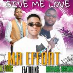 download:-mr-effort-&-king-focus-ft-michael-–-give-me-love-(prod-by-fumbani)