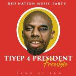 download:-tiyep-–-tiyep-4-president(freestyle)-(prod-by-eng)