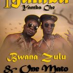 download:-bwana-zulu-ft-1-mato-&-bassam-–-iyamba-yamba-che-(prod-by-dj-k-kastrol-beats)