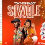 download:-toxy-top-daddy-ft-fhly-chiq-–-siwale-(prod.-by-el-javier)