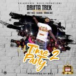 download:-drifta-trek-ft-dre-x-clusha-x-t-gee-x-triiga-ace-–-time-to-party-(prod-by-dre)