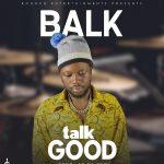 download:-balk-–-talk-good-(prod-by-deoh)