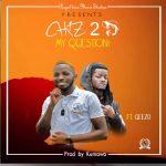 download:-chiz-2-ft-geezo-–-my-question-(prod-by-kumawa)