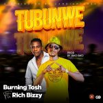 download:-burning-tosh-ft-rich-bizzy-–-tubunwe-(prod-by-bick-bicko)